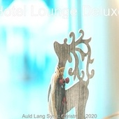 Auld Lang Syne: Christmas 2020 von Hotel Lounge Deluxe