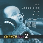 We Apologize for Mike de Smooth Edge 2
