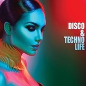 Disco and Techno Life by Various Artists