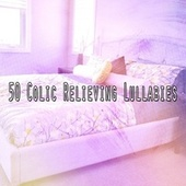 50 Colic Relieving Lullabies by Deep Sleep Music Academy
