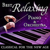 Best Relaxing Piano & Orchestra - Classical for the New Age by Various Artists