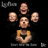 Don't Stop Me Eatin' de LadBaby