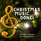 Christmas Music.......Done! - Choral Classics - Featuring