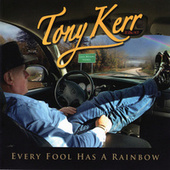 Every Fool Has a Rainbow von Tony Kerr