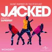 Jacked: Music Inspired by the Podcast (Episode 5: Superfest) von Various Artists