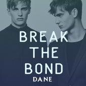 Break the Bond by Dane