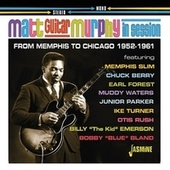 In Session: From Memphis to Chicago (1952-1961) by Matt 'Guitar' Murphy