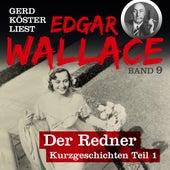 Der Redner - Gerd Köster liest Edgar Wallace - Kurzgeschichten Teil 1, Band 9 (Ungekürzt) von Edgar Wallace