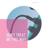Don't Treat Me This Way de Various Artists