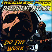 Do Thy Work by Prezident Brown
