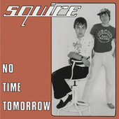 No Time Tomorrow by Squire