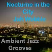Nocturne in the City (Ambient Jazz Grooves) de Jah Wobble