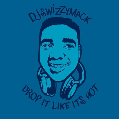 Drop It Like Its Hot - Single by DJ Swizzymack