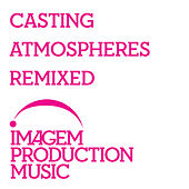 Casting Atmospheres Remixed by Various Artists