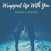 Wrapped Up With You de Monica Rizzio