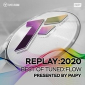 Replay:2020 - Best of Tuned:Flow (Presented by Paipy) by Paipy