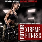 Futur Xtreme Fitness (Musique Motivante Pour Le Sport) de Motivation Sport Fitness