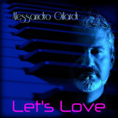 Let's Love by Alessandro Gilardi
