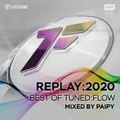 Replay:2020 - Best of Tuned:Flow (Mixed by Paipy) by Paipy