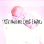 42 Lullabies That Calm von Rockabye Lullaby