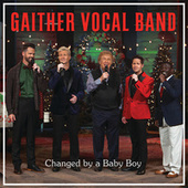 Changed By A Baby Boy (Live) by Gaither Vocal Band