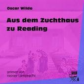Aus dem Zuchthaus zu Reading (Ungekürzt) by Oscar Wilde