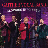 Glorious Impossible (Live) by Gaither Vocal Band