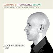 Schumann: Humoreske - Busoni: Fantasia contrappuntistica de Jacob Greenberg
