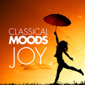 Classical Moods: Joy by Various Artists