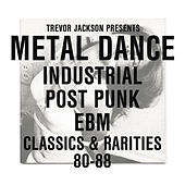 Trevor Jackson Presents Metal Dance: Industrial / Post-Punk / EB by Various Artists