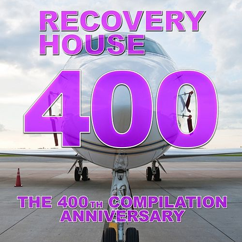 Recovery House 400 (The 400th Compilation Anniversary) by Various Artists