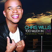 Too Much in Love (Remixes) [Part Two] by Chris Willis