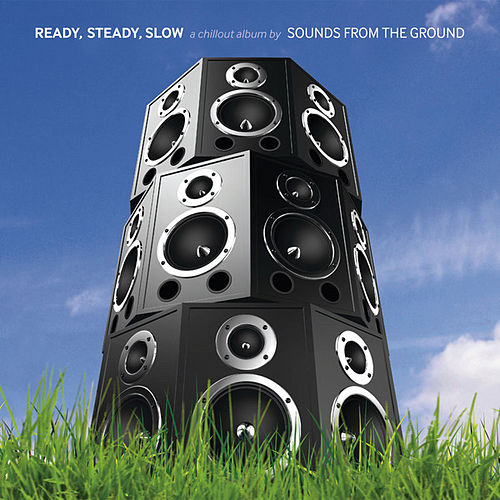Ready, Steady, Slow (A Chillout Album) by Sounds from the Ground