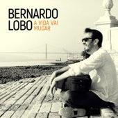 A Vida Vai Mudar de Bernardo Lobo