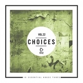 Choices - 10 Essential House Tunes, Vol. 22 von Various Artists