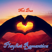Noi Due Playlist romantica by Various Artists
