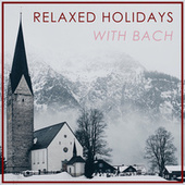 Relaxed Holidays with Bach by Johann Sebastian Bach