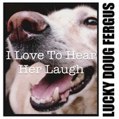I Love to Hear Her Laugh by Lucky Doug Fergus