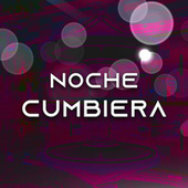 Noche Cumbiera by Various Artists