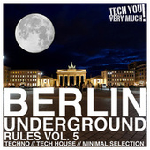 Berlin Underground Rules, Vol. 5 (Techno, Tech House, Minimal Selection) von Various Artists