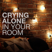 crying alone in your room by Various Artists