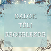 Dalok Téli Reggelekre by Various Artists