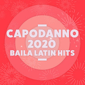 Capodanno 2020 Baila! Latin Hits by Various Artists