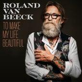 To Make My Life Beautiful de Roland Van Beeck