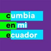 Cumbia en Mi Ecuador by Various Artists
