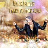 I Want to Love 2020 de Mark Ashley