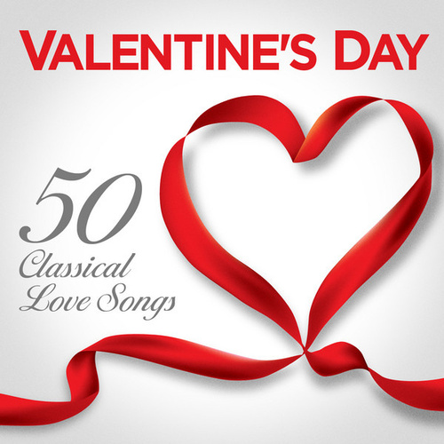 Valentine's Day – 50 Classical Love Songs by Various Artists