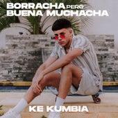 Borracha Pero Buena Muchacha von Ke Kumbia
