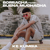 Borracha Pero Buena Muchacha de Ke Kumbia
