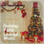 Holiday Party Lounge Music von Christmas Relaxation, Christmas Chill, Christmas Chillout